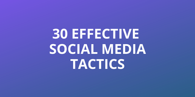 30 Effective Social Media Tactics Headline Image