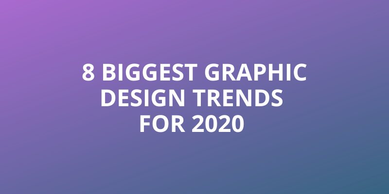 8 Biggest Graphic Design Trends for 2020 Headline Image