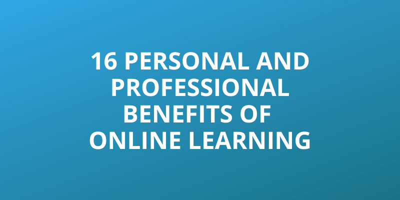 16 Personal and Professional Benefits of Online Learning title image